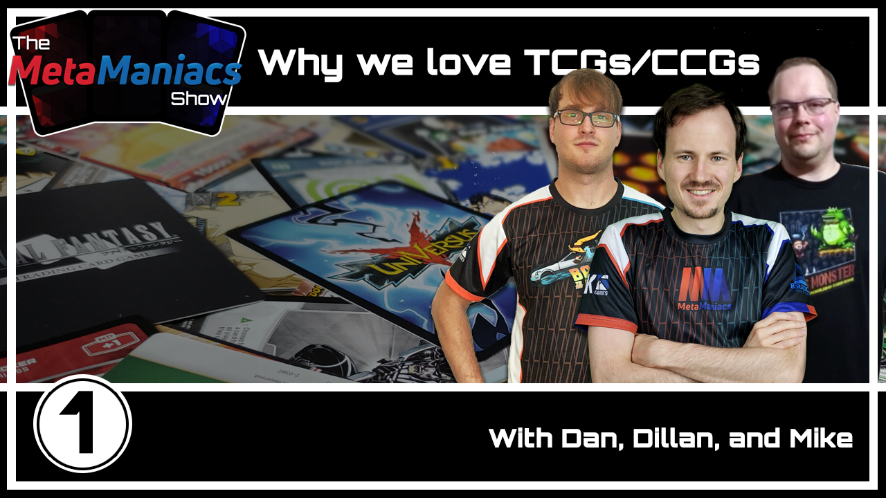 The MetaManiacs Show Episode 1 – Why do we love TCGs/CCGs?