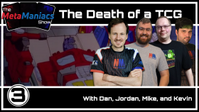 The MetaManiacs Show Episode 3 – The Death of a TCG