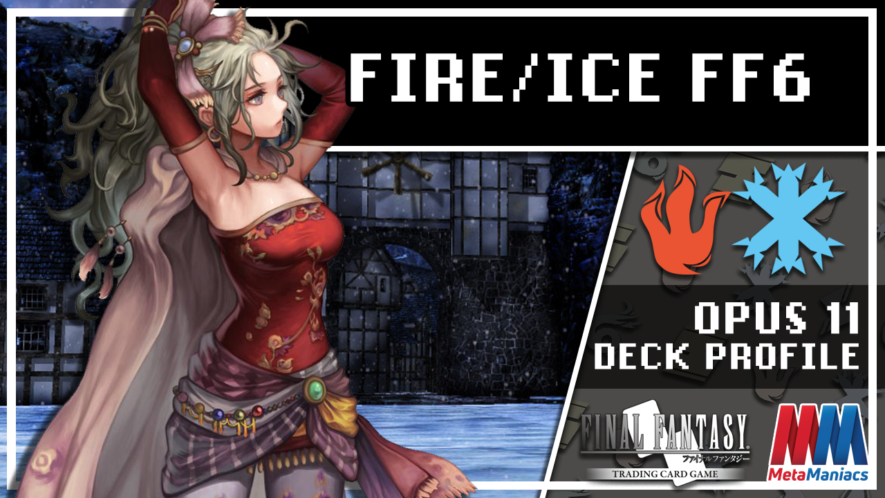 FFTCG Deck Profile: Fire/Ice FFVI (Opus 11) + Live Gameplay