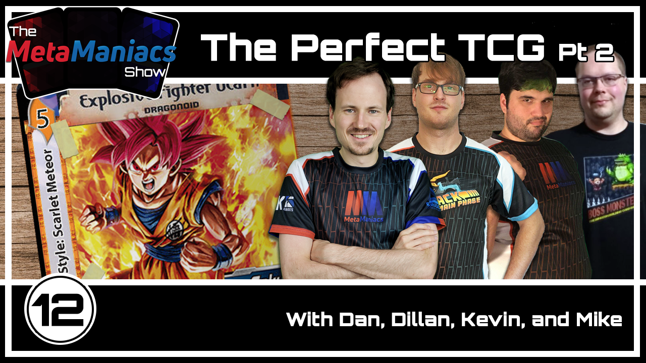 The MetaManiacs Show Episode 12 – The Perfect TCG Part 2