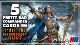 Five Pretty Rad Commander Cards in Innistrad: Midnight Hunt